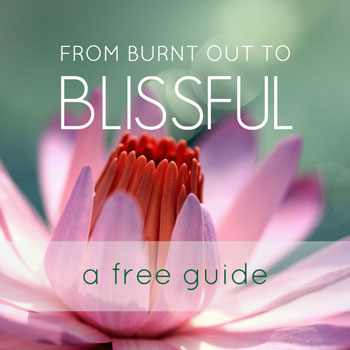 From Burnt Out to Blissful